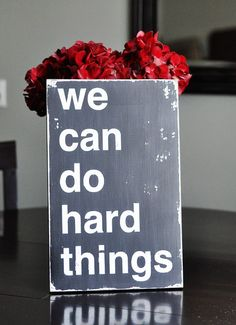 We can always do hard things when we have to do them.  I'm thankful for that.