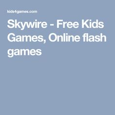 Skywire - Free Kids Games, Online flash games