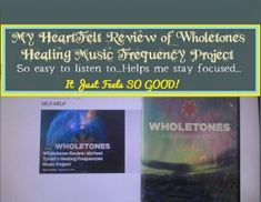 Reviewing Wholetones: After nearly 2 years of listening to Wholetones, I still haven't tired of hearing these soothing tones (and tunes). This review comes from my heart.