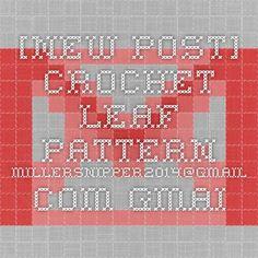 [New post] Crochet Leaf Pattern - millersnipper2014@gmail.com - Gmail