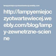 http://lampyemiejoczyotwartewiecej.weebly.com/blog/lampy-zewnetrzne-scienne