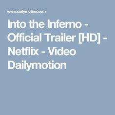 Into the Inferno - Official Trailer [HD] - Netflix - Video Dailymotion