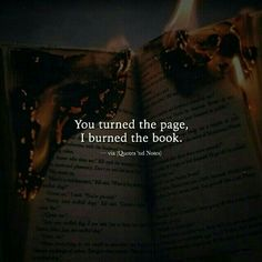 Quotes 'nd Notes — You turned the page, I burned the book. Reality Quotes, Mood Quotes, Positive Quotes, Motivational Quotes, Life Quotes, Inspirational Quotes, Family Quotes Love, E Mc2, Heartfelt Quotes