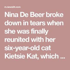 Nina De Beer broke down in tears when she was finally reunited with her six-year-old cat Kietsie Kat, which she lost in the aftermath of the devastating 2017 Knysna fires. Knysna, Old Cats, Year Old, Beer, Lost, Root Beer, One Year Old, Ale, Age