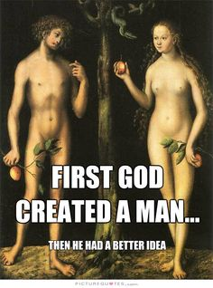 First God created man, then he had a better idea. Picture Quotes.