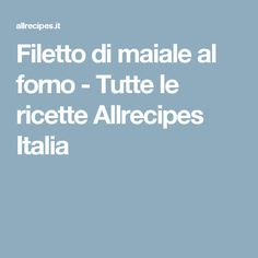 Filetto di maiale al forno  - Tutte le ricette Allrecipes Italia