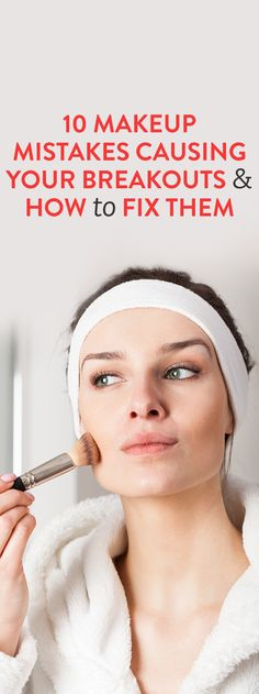 10 Makeup Mistakes Causing Your Breakouts and How to Fix Them
