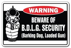 """BEWARE OF B.D.L.G. SECURITY Warning Sign novelty funny barking dog loaded gun by ZANYSIGNS. $8.99. The Ultimate Gag Gift!. Top Quality Sign. Brand New Sign: 8"""" x 12"""". Proudly Manufactured in the U.S.A.. This is a brand new 8"""" tall and 12"""" wide sign. Our novelty signs are made from outdoor durable plastic with professional grade vinyl graphics. These signs will never rust or fade, perfect inside or out (4-5 years outdoors)! The sign has round corners and a hole pre-dr..."""