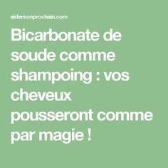 Bicarbonate de soude comme shampoing : vos cheveux pousseront comme par magie !