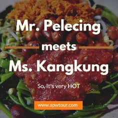Mr.Pelecing met Ms.Kangkung last night. They made love and became one this morning.   I call them Pelcing Kangkung