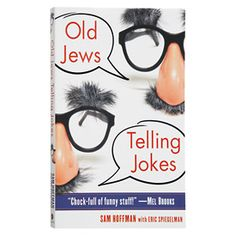 """""""Old Jews Telling Jokes: 5,000 Years of Funny Bits and Not-So-Kosher Laughs"""" Collected by Sam Hoffman with Eric Spiegelman."""