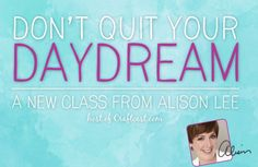 Don't Quit Your DayDream. Find out about this great class here: https://www.craftcast.com/recordings/don%E2%80%99t-quit-your-day-dream-alison-lee