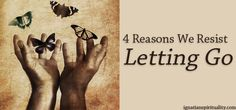 """Vinita Wright shares four reasons we resist letting go of unhealthy attachments in this follow-up to her popular post on """"The Inner Process of Letting Go."""""""