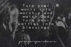 Turn your worry into worship