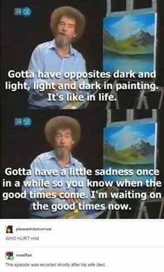 WE DIDNT FUCKING DESERVE BOB ROSS