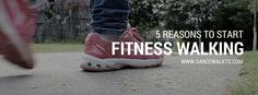 5 Reasons Why you Should Start Fitness Walking