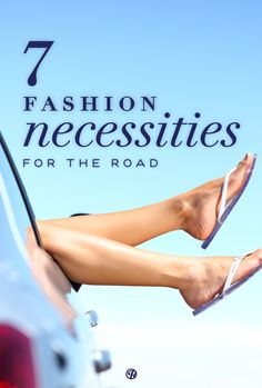 Taking a road trip? Here are 7 must-have fashion necessities :)