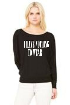 I Have Nothing To Wear ~ Bella L/S Off Shoulder Tee ~ Ladies - Funny Sayings - Many Different Colors - Adult Sayings - Humorous