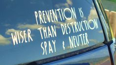 Prevention is wiser than destruction Spay and Neuter pet overpopulation vinyl decal- you pick the color. $8.00, via Etsy.