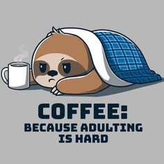 "Adulting is Hard T-Shirt TeeTurtle Gray t-shirt with a sloth lying underneath a blanket holding on to a cup of coffee with shirt text ""coffee: because adulting is hard"""