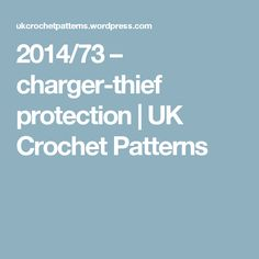 2014/73 – charger-thief protection | UK Crochet Patterns