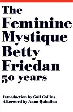 "The Feminine Mystique turns 50-- ""Does the Feminine Mystique Still Roar?"""