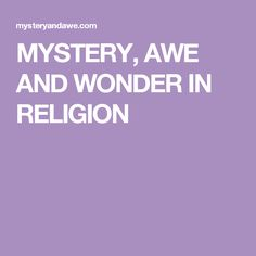 MYSTERY, AWE AND WONDER IN RELIGION