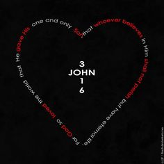"""John 3:16 """"For God so loved the world, that he gave his only Son, that whoever believes in him should not perish but have eternal life."""