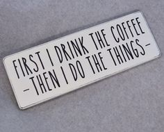 Rustic First I Drink The Coffee Then I Do The Things Wood Sign, Rae Dunn Style