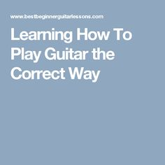 Learning How To Play Guitar the Correct Way Easy Guitar, Guitar Tips, Guitar Lessons, Teach Yourself Guitar, Learn To Play Guitar, Guitar Chord Chart, Guitar Chords, Guitar Notes, Playing Guitar
