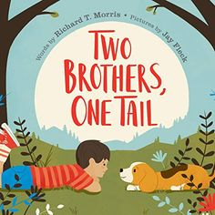 Two Brothers, One Tail by Richard T. Morris, illustrated by Jay Fleck (Philomel, August Social Themes, Fiction Stories, Dog Books, Book Categories, Two Brothers, Children's Picture Books, Penguin Random House, Read Aloud, Audio Books