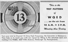 WQED, PBS channel 13, began broadcasting as the first community-sponsored television station in the nation, and the city's fifth TV station on April 1, 1954 [Wikipedia; Penn State University]