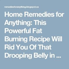 21 Minutes a Day Fat Burning - Home Remedies for Anything: This Powerful Fat Burning Recipe Will Rid You Of That Drooping Belly in a Week Using this 21-Minute Method, You CAN Eat Carbs, Enjoy Your Favorite Foods, and STILL Burn Away A Bit Of Belly Fat Each and Every Day