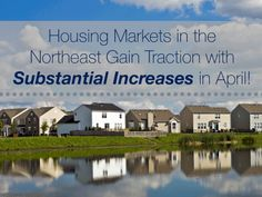 Housing Markets in the Northeast Gain Traction with Substantial Increases in April!