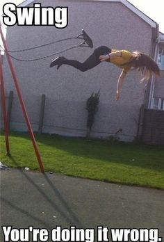 I only pin this because I know I did this more than once trying to jump off a swing...