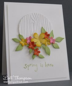 Spring is here ... again! by Loll Thompson - Cards and Paper Crafts at Splitcoaststampers