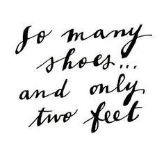 So many shoes and only two feet #Quote