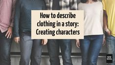 Knowing how to describe clothing in a story well will help you create bold characterization and show characters' status, moods and more. Learn more.