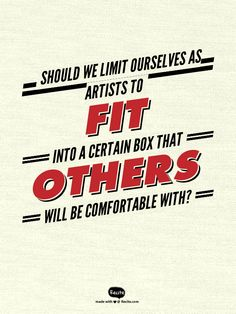 Should we limit ourselves as artists to fit into a certain box that others will be comfortable with? - Quote From Recite.com #RECITE #QUOTE