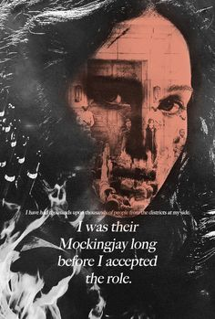 """I was their Mockingjay long before I accepted the role."" - Katniss"