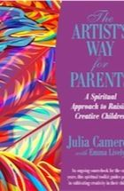 How to raise a creative child | Julia Cameron's best-seller The Artist's Way has sold more than 4m copies worldwide. Now she's written an eagerly awaited follow-up – to help parents foster children's creativity-- The Artist's Way for Parents: Raising Creative Children.