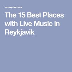 The 15 Best Places with Live Music in Reykjavik
