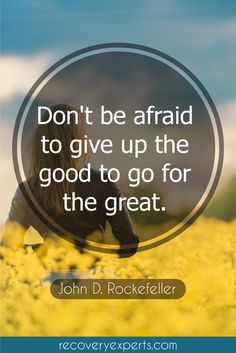 Motivational Quotes: Don't be afraid to give up the good to go for the great.  Motivation,   success, inspiration, personal development, quote, life   Follow: https://www.pinterest.com/recovery_expert