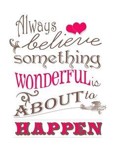 Always believe something wonderful is going to happen.