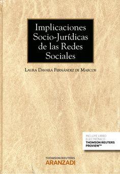 Implicaciones socio-jurídicas de las redes sociales / Laura Davara Fernández de Marcos.      Aranzadi, 2015