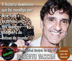Conheça a história de ROBERTO VASCON. Contada por ele mesmo.  E descubra como um menino que foi mendigo em New York se tornou um dos maiores designers de bolsas do mundo!  Acesse: www.reinflexoes.com.br