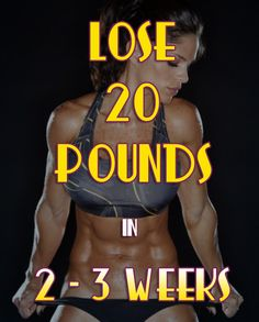 Lose 20 Pounds In 2 - 3 Weeks. Start today and see the results in 21 days. Follow it thoroughly.