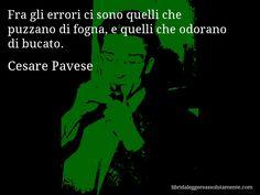 Aforisma di Cesare Pavese , Fra gli errori ci sono quelli che puzzano di fogna, e quelli che odorano di bucato.