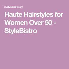 Haute Hairstyles for Women Over 50 - StyleBistro