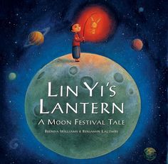 Lin Yi's Lantern: A Moon Festival Tale by Brenda Williams and Benjamin Lacombe - Jump Into a Book Chinese Moon Festival, Autumn Moon Festival, Book Festival, Barefoot Books, Moon Fairy, American Children, Harvest Moon, Children's Literature, Childrens Books